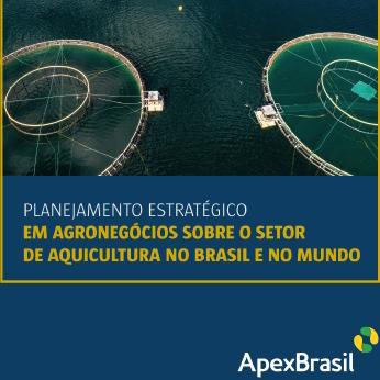 Apex-Brasil prepara planejamento estratégico da aquicultura no Brasil e no mundo a pedido da Peixe BR